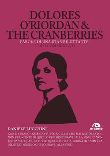 Dolores O'Riordan & the Cranberries. Parole di una star riluttante. Testi commentati - Daniele Lucchini - copertina