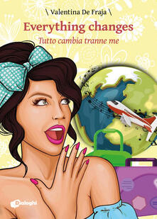 Everything changes. Tutto cambia tranne me - Valentina De Fraja - copertina