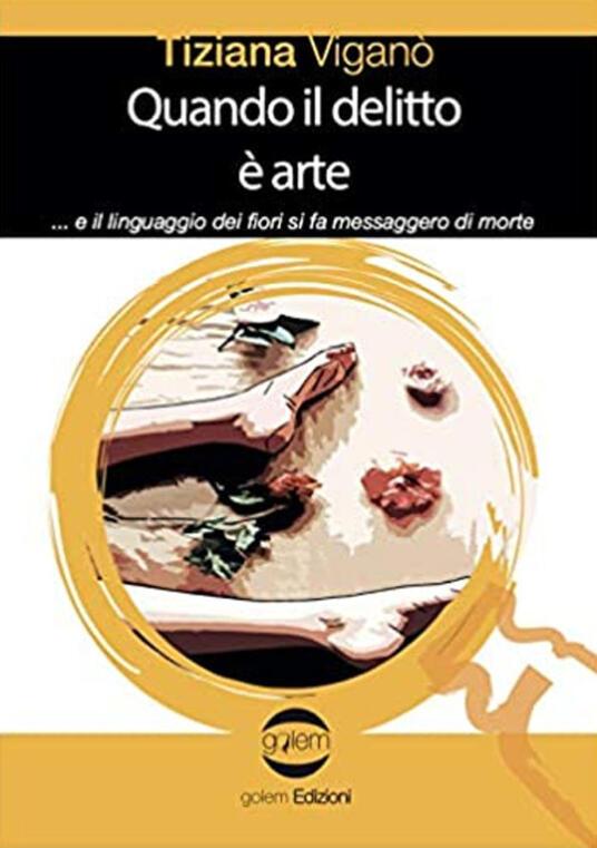Quando il delitto è arte ...e il linguaggio dei fiori si fa messaggero di morte - Tiziana Viganò - copertina