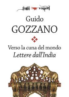 Verso la cuna del mondo. Lettere dall'India - Guido Gozzano - ebook