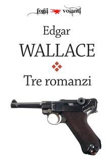 Tre romanzi - Edgar Wallace - ebook