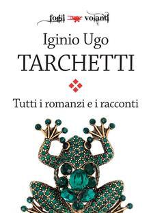 Tutti i romanzi e i racconti - Igino Ugo Tarchetti - ebook