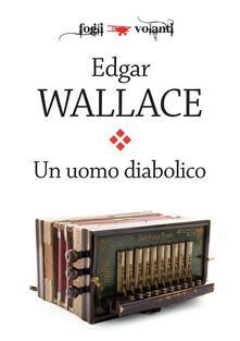 Un uomo diabolico - Edgar Wallace - ebook