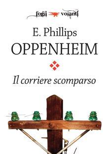 Il corriere scomparso - E. Phillips Oppenheim - ebook