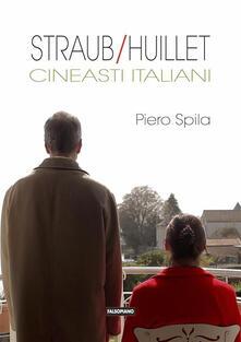 Straub/Huillet. Cineasti italiani - Piero Spila - ebook
