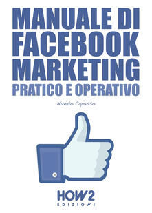 Manuale di Facebook marketing. Pratico e operativo.pdf