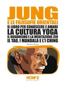 Camfeed.it Jung e la filosofia orientale. Il libro per conoscere e amare la cultura yoga, il buddhismo e la meditazione zen, il Tao, i mandala e l'I Ching Image