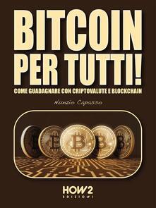 Bitcoin per tutti! Come guadagnare con criptovalute e blockchain - Nunzio Capasso - ebook