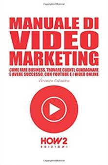 Grandtoureventi.it Manuale di video marketing. Come fare business, trovare clienti, guadagnare e avere successo, con Youtube e i video online Image
