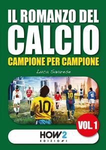 Il romanzo del calcio, campione per campione. Vol. 1