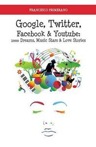 Google, Twitter, Facebook & Youtube: 1000 dreams, music stars & love stories