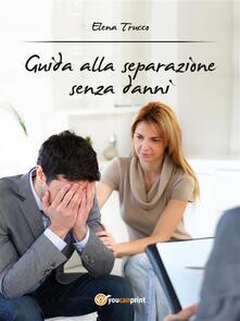 Guida alla separazione senza danni - Elena Trucco - ebook