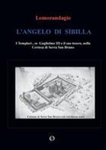 L' angelo di Sibilla. I templari, re Guglielmo III e il suo tesoro, nella certosa di Serra San Bruno