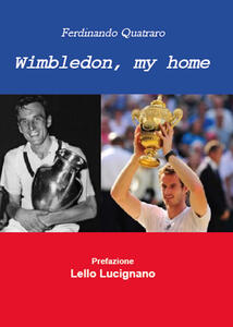 Wimbledon, my home. Un viaggio nel tempo del torneo che ha fatto la storia del tennis