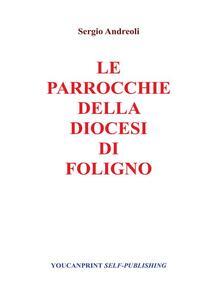 Le parrocchie della Diocesi di Foligno - Sergio Andreoli - ebook