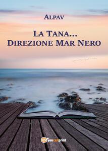 La Tana... direzione Mar Nero - Alpav - copertina