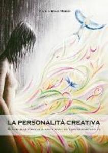 La personalità creativa. Scoprire la creatività in se stessi per trasformare la vita - Carla Sale Musio - copertina