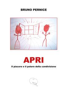 Libro Apri. Il piacere e il potere della condivisione Bruno Pernice