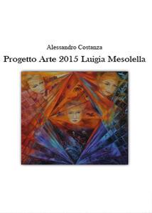 Progetto Arte 2015. Luigia Mesolella
