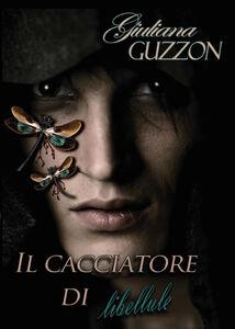 Libro Il cacciatore di libellule Giuliana Guzzon