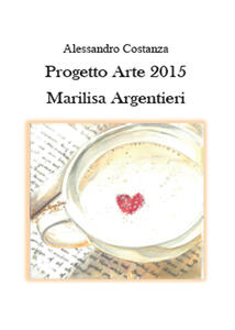 Progetto Arte 2015. Marilisa Argentieri