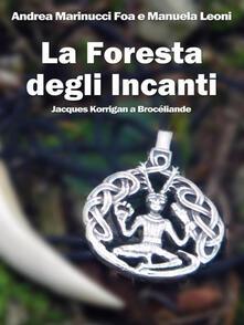 La foresta degli Incanti. Jacques Korrigan a Brocéliande - Manuela Leoni,Andrea Marinucci Foa - ebook