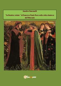 La Beatrice svelata di Francesco Paolo Perez nella critica dantesca dell'Ottocento - Annalisa Stancanelli - copertina