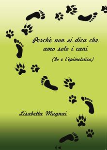 Perché non si dica che amo solo i cani. (Io e l'epimeletica) - Lisabetta Mugnai - copertina