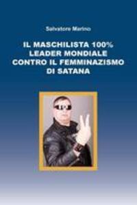 Il maschilista 100% leader mondiale contro il femminazismo di Satana