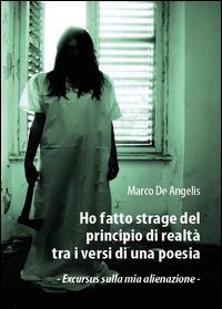 Ho fatto strage del principio di realtà tra i versi di una poesia - De Angelis Marco - wuz.it