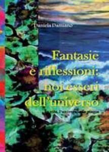 Fantasie e riflessioni: noi esseri dell'universo