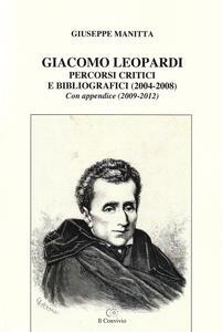Giacomo Leopardi. Percorsi critici e bibliografici (2004-2008). Con appendice (2009-2012)