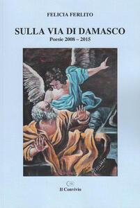 Sulla via di Damasco. Poesie 2008-2015