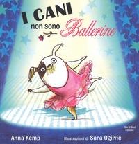 I I cani non sono ballerine - Kemp Anna Ogilvie Sara - wuz.it