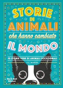 Storie di animali che hanno cambiato il mondo. 50 storie vere di animali eccezionali.pdf