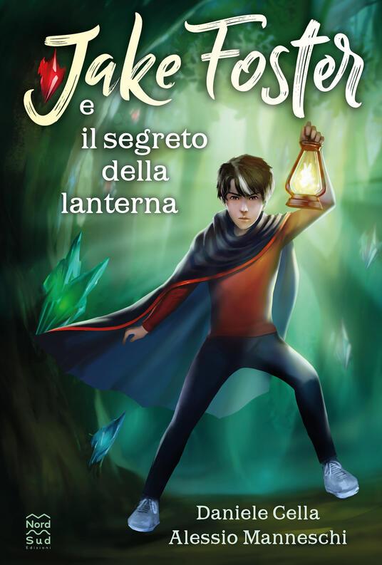 Jake Foster e il segreto della lanterna - Daniele Cella - Alessio Manneschi  - - Libro - Nord-Sud - Narrativa | IBS