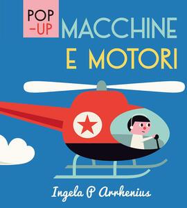 Macchine e motori. Libro pop-up. Ediz. a colori