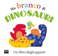 Un Un branco di dinosauri. Un libro degli opposti