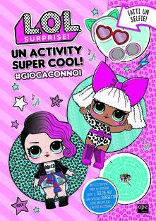 Atomicabionda-ilfilm.it Un activity super cool! #giocaconnoi L.O.L. Surprise! Ediz. a colori Image