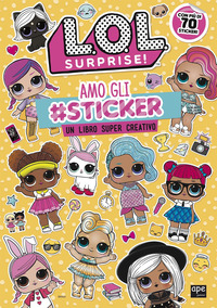 Amo gli #sticker. Un libro super creativo. L.O.L. Surprise! Ediz. a colori - - wuz.it