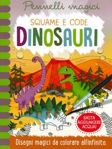 Letterarioprimopiano.it Dinosauri. Squame e code. Pennelli magici. Ediz. a spirale. Con gadget Image