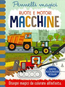 Macchine. Ruote e motori. Pennelli magici. Ediz. a spirale. Con gadget.pdf