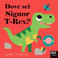 Dove sei T-Rex? Ediz. a colori