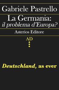La Germania: il problema d'Europa? Deutschland, as ever - Gabriele Pastrello - copertina