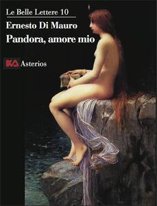 Pandora, amore mio. La trasgressione intellettuale è ciò che ci rende umani, è la radice profonda della scienza