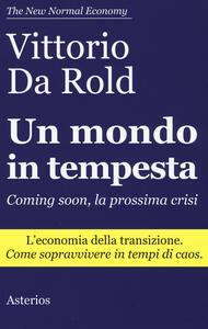 Un mondo in tempesta. Coming soon, la prossima crisi. L'economia della transizione. Come sopravvivere in tempi di caos