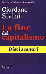 La fine del capitalismo. Dieci scenari - Giordano Sivini - copertina
