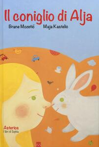 Il coniglio di Alja - Brane Mozetic,Maja Kastelic - copertina