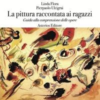La La pittura raccontata ai ragazzi. Guida alla comprensione delle opere - Flora Linda Ulcigrai Pierpaolo - wuz.it