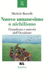 Nuovo umanesimo o nichilismo. Grandezza e miseria dell'Occidente